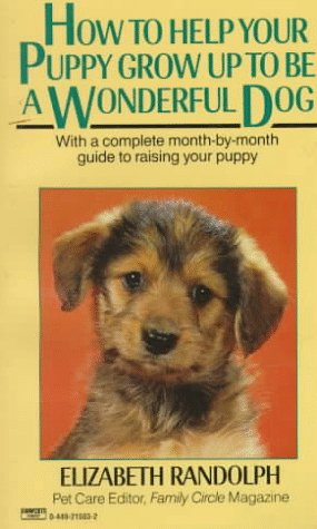 How to Help Your Puppy Grow up to Be a Wonderful Dog, Randolph,Elizabeth/Hamilton,Ginger