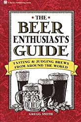 The Beer Enthusiast's Guide: Tasting & Judging Brews from Around the World