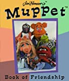 Jim Henson's Muppet Book of Friendship (Jim Henson's Muppets) (0762404485) by Henson, Jim