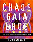 Chaos Gaia Eros: A Chaos Pioneer Uncovers the Three Great Streams of History (0062500139) by Abraham, Ralph