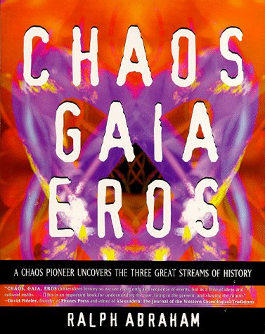 Chaos Gaia Eros: A Chaos Pioneer Uncovers the Three Great Streams of History, Ralph Abraham