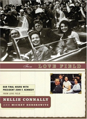 From Love Field:  Our Final Hours with President John F. Kennedy, NELLIE CONNALLY, MICKEY HERSKOWITZ