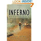 Inferno by Committee: A History of the Cerro Grande (Los Alamos) Fire, America's Worst Prescribed Fire Disaster...