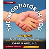 The Negotiator in You: At Home: Tips to Help You Get the Most of Every Interaction | [Joshua N. Weiss]
