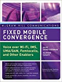 img - for Fixed Mobile Convergence: Voice Over Wi-Fi, IMS, UMA and Other FMC Enablers (McGraw-Hill Communications Series) book / textbook / text book