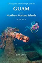 Diving & Snorkeling Guide to Guam and the Northern Mariana Islands 2016: Volume 3 (Diving & Snorkeling Guides)