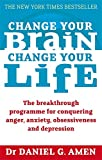 Change Your Brain, Change Your Life: The breakthrough programme for conquering anger, anxiety, obsessiveness and depression
