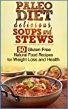 img - for Paleo Soups and Stews. 50 Delicious Gluten Free Natural Food Recipes book / textbook / text book