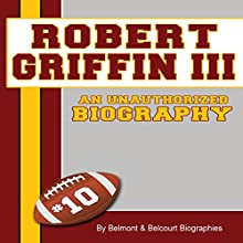 Robert Griffin III: An Unauthorized Biography (       UNABRIDGED) by Belmont and Belcourt Narrated by Mark Holcomb