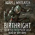 Birthright: Book I of the Temujin Saga Audiobook by Adam J. Whitlatch Narrated by Jeff Hays