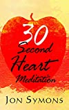 img - for 30 Second Heart Meditation: How I Learned to Use Stress as Rocket Fuel for Peace of Mind, Harmonious Relationships, and Material Success book / textbook / text book