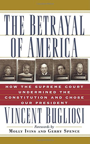 The Betrayal of America: How the Supreme Court Undermined...