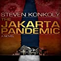 The Jakarta Pandemic (       UNABRIDGED) by Steven Konkoly Narrated by Joseph Morton