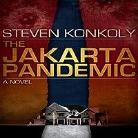 The Jakarta Pandemic (       UNABRIDGED) by Steven Konkoly Narrated by Joseph Morton