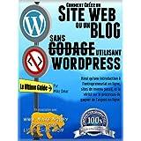 COMMENT CRÉER UN SITE WEB OU UN BLOG: avec WordPress, sans codage, sur votre propre nom de domaine, le tout en...