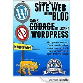 COMMENT CR�ER UN SITE WEB OU UN BLOG: avec WordPress, sans codage, sur votre propre nom de domaine, le tout en moins de 2 heures! (THE MAKE MONEY FROM HOME LIONS CLUB)