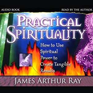 Practical Spirituality | [James Arthur Ray]