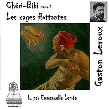 Les cages flottantes (Chéri-Bibi 1) | Livre audio Auteur(s) : Gaston Leroux Narrateur(s) : Emmanuelle Lemée