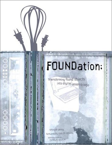 Foundation: Transforming Found Objects into Digital Assemblage PDF