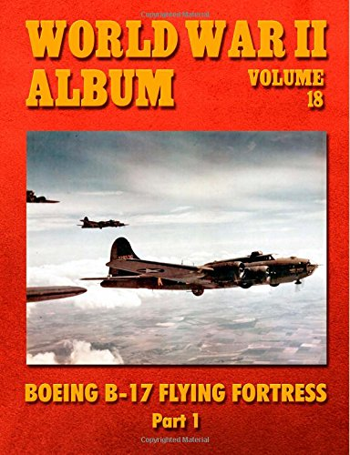 World War II Album Volume 18: Boeing B-17 Flying Fortress Part 1