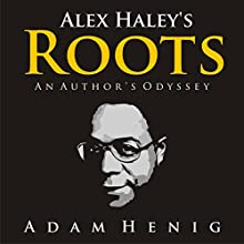 Alex Haley's Roots: An Author's Odyssey (       UNABRIDGED) by Adam Henig Narrated by Mark Westfield
