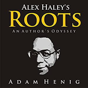 Alex Haley's Roots: An Author's Odyssey Audiobook