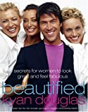Beautified: Secrets for Women to Look Great and Feel Fabulous (1400081440) by Douglas, Kyan