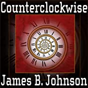 Counterclockwise: A Science Fiction Novel | [James B. Johnson]