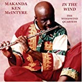 In the Wind: The Woodwind Quartets ~ Makanda Ken Mcintyre