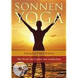 """Sonnen-Yoga (Die Kraft des Lichts f�r K�rper, Geist und Seele neu entdecken)von """"Marianne V. Scherer"""""""
