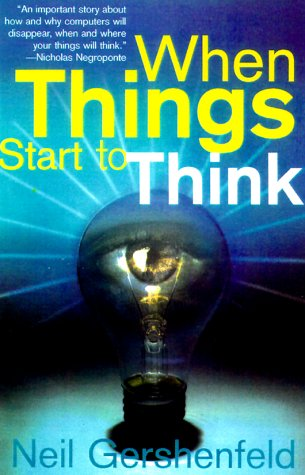 When Things Start to Think: Sifu Gershenfeld Neil: 9780805058802: Amazon.com: Books