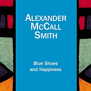 Blue Shoes and Happiness: The No. 1 Ladies' Detective Agency, Book 7 | [Alexander McCall Smith]
