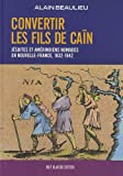 img - for Convertir les fils de Cain: Jesuites et amerindiens nomades en Nouvelle-France, 1632-1642 (French Edition) book / textbook / text book