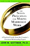 The Seven Principles for Making Marriage Work: A Practical Guide from the Countrys Foremost Relationship Expert