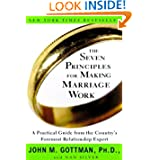 The Seven Principles for Making Marriage Work: A Practical Guide from the Country's Foremost Relationship Expert...
