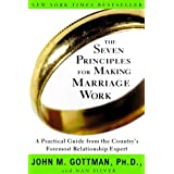 The Seven Principles for Making Marriage Work: A Practical Guide from the Country's Foremost Relationship Expert ~ Nan Silver
