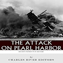Decisive Moments in History: The Attack on Pearl Harbor | Livre audio Auteur(s) :  Charles River Editors Narrateur(s) : Scott Clem