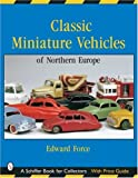 img - for Classic Miniature Vehicles: Northern Europe (Schiffer Book for Collectors) book / textbook / text book