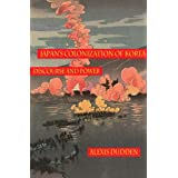 Japan's Colonization of Korea: Discourse and Power (Peoples of Hawai'i, the Pacific, & Asia)