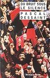 echange, troc Dessaint - Bruit sous le silence (du) - Grand Prix de la Littérature Policière 2000
