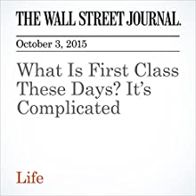 What Is First Class These Days? It's Complicated (       UNABRIDGED) by Scott McCartney Narrated by Paul Ryden