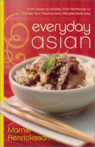 Everyday Asian: From Soups to Noodles, From Barbecues to Curries, Your Favorite Asian Recipes Made Easy