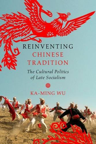 Reinventing Chinese Tradition The Cultural Politics Of Late