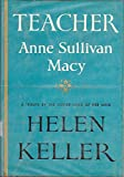 img - for Teacher : Anne Sullivan Macy, A Tribute By the Foster Child of Her Mind book / textbook / text book