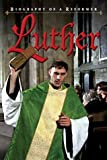 Luther: Biography of a Reformer
