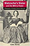 img - for Nietzsche's Sister and the Will to Power: A Biography of Elisabeth Forster-Nietzsche (International Nietzsche Studies) book / textbook / text book
