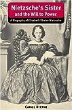img - for Nietzsche's Sister and the Will to Power: A Biography of Elisabeth Forster-Nietzsche (International Nietzsche Studies) book / textbook / text book