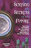 Scrying the Secrets of the Future: How to Use Crystal Ball, Fire, Wax, Mirrors, Shadows, and Spirit Guides to Reveal Your Destiny (1564149080) by Eason, Cassandra