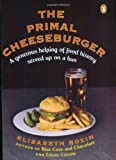 The Primal Cheeseburger: A Generous Helping of Food History Served On a Bun