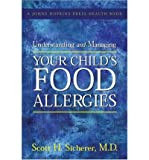 img - for [ Understanding and Managing Your Child's Food Allergies Sicherer, Scott H. ( Author ) ] { Paperback } 2006 book / textbook / text book